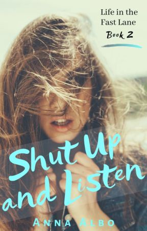 Shut Up and Listen (Life in the Fast Lane Series) by AnnaAlbo