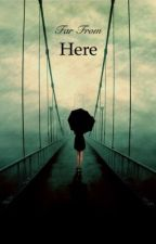 Far From Here (book #1) by Alhasgotdreams
