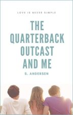 The Quarterback, Outcast and Me ✔ by WinterStars