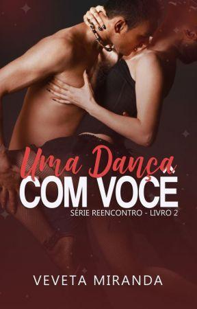 Uma Dança com Você - Livro 2 (Série Reencontro) by VevetaMiranda