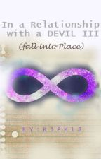 In a Relationship with a DEVIL Book III - Fall into Place by RJPM18