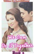 Book 2: We Can Do It TOGETHER [JaDine](COMPLETED) by ILoveRNI4ever