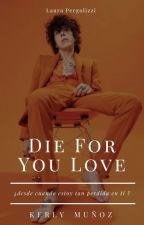 Die Four You Love by paula_munoz7w7