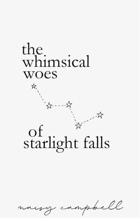 The Whimsical Woes of Starlight Falls by traveller_