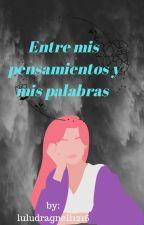 Entre mis pensamientos y mis palabras by luludragnell1216