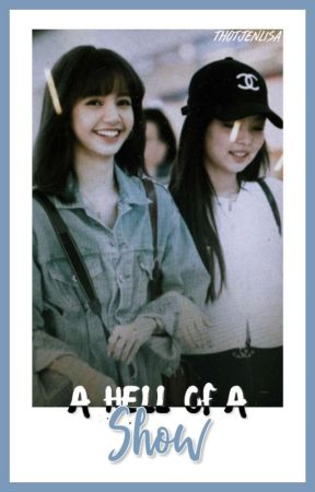 A Hell of a Show [ JenLisa | One-Shot ] by thotjenlisa
