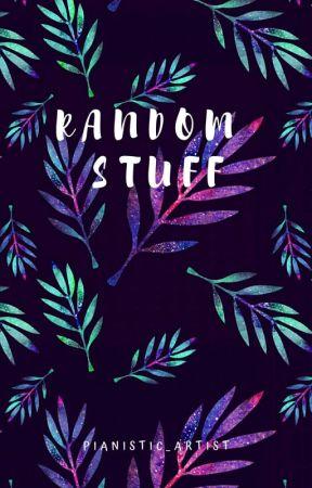 Random Stuff by Pianistic_Artist