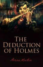 The Deduction of Holmes by IwillbetheMockingjay