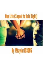 One Life (Sequel to Hold Tight) by taylor103095