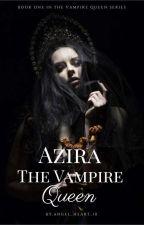 Azira The Vampire Queen ✔ by Heavenly_10