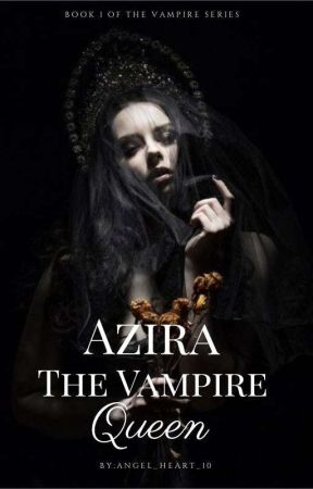 Azira The Vampire Queen ✔ by Heavenly_10