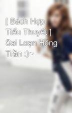 [ Bách Hợp Tiểu Thuyết ] Sai Loạn Hồng Trần :)~ by park_yul