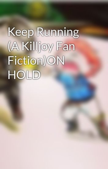 Keep Running (A Killjoy Fan Fiction)ON HOLD