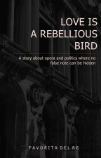 Love is a rebellious bird by FavoritadelRe