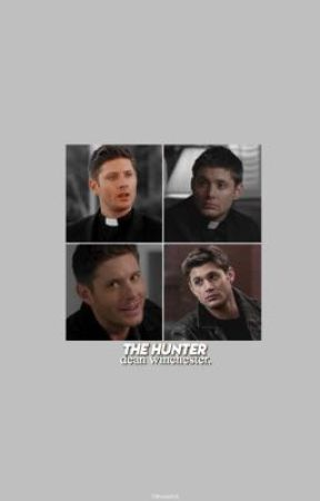 𝐓𝐇𝐄 𝐇𝐔𝐍𝐓𝐄𝐑 ; Dean Winchester. by BrookeLife