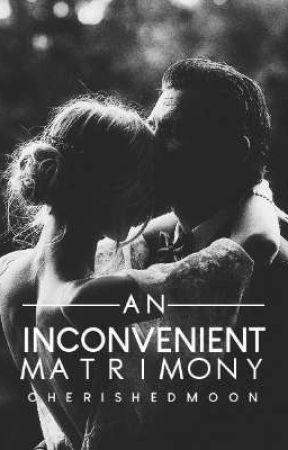 An Inconvenient Matrimony by cherishedmoon