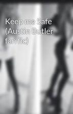 Keep me Safe (Austin Butler fan fic) by CarrieMakin94