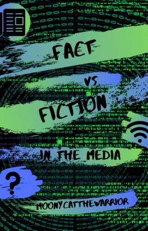 Fact vs. Fiction in the Media by MoonycatTheWarrior