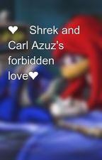 ❤️Shrek and Carl Azuz's forbidden love❤️ by Jimmyneutronrocksme