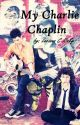 My Charlie Chaplin (Minor Soul's fanfic) by Luce611