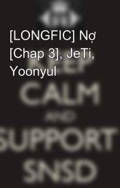 [LONGFIC] Nợ [Chap 3]  JeTi  Yoonyul by Yoonsic_in_my_mind