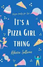 It's a Pizza Girl Thing by Troplet