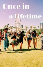 Once In a Lifetime by xxPorceilin_Dollxx