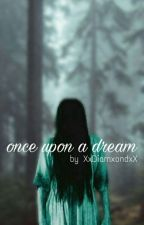 once upon a dream  by esDaisee