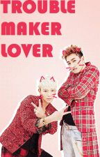 Trouble Maker Lover by XiuRisa