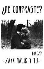 ¿Me Compraste? -Zayn Malik y Tu- by DDAG231