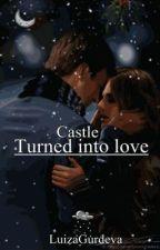 Castle: Turned into love by LuizaCastle