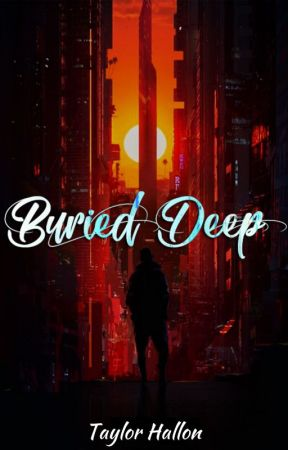 Buried Deep [COMPLETED. EDITING.] by hallonn23