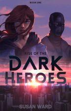Rise of the Dark Heroes by SusanWard
