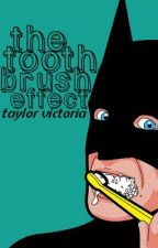 The Toothbrush Effect by donut_