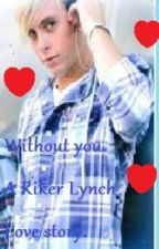 Without you- A Riker Lynch love story. by nerd_of_bands