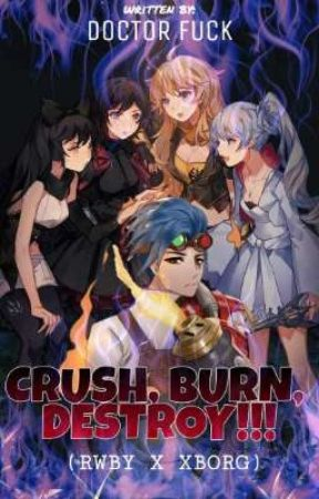 CRUSH,BURN,DESTROY!!! (RWBY x abused and neglected X.borg male reader) by Ugly_P0taat0