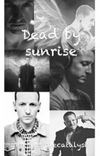 Dead by sunrise (FANFIC LINKIN PARK) by Thebluecatalyst
