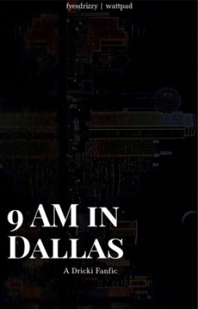 9 AM in Dallas - A Dricki Fanfic by fyesdrizzy