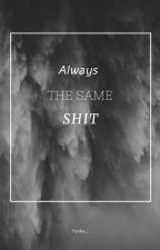 Always the same shit by an_unknown_sadist