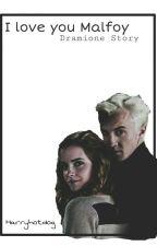 I love you Malfoy | Dramione by theycallmejas
