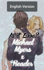 Michael Myers x Reader (Is it love?) ENGLISH VERSION by Mangoci