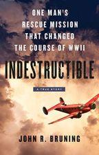 Indestructible [PDF] by John R. Bruning by jamuwyba40507