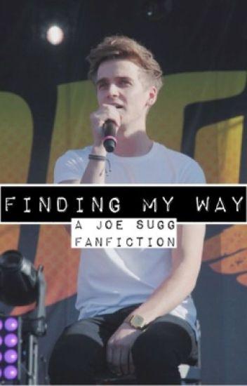 Finding My Way // A Joe Sugg (ThatcherJoe) Fanfiction