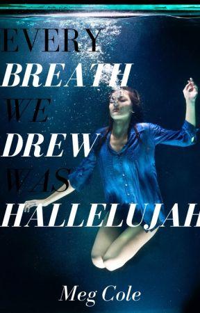 Every Breath We Drew Was Hallelujah by megcolewords