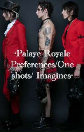 Palaye Royale Preferences/One shots/Imagines by DancinonSunsetStrip