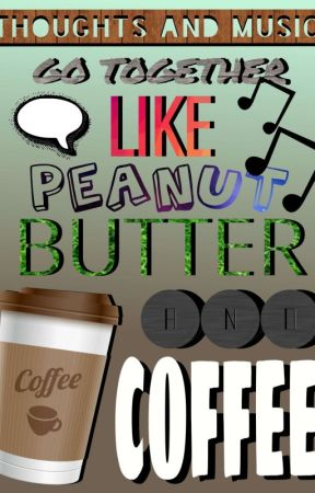 Thoughts And Music Go Together Like Peanut Butter And Coffee by JustAStrangeMuggle