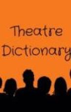 Theatre dictionary by lightsofbroadway