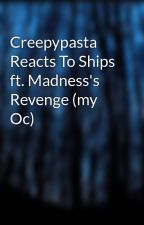 Creepypasta Reacts To Ships ft. Madness's Revenge (my Oc)  by S1aRs_0f_D3a1H