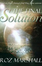 Half Way Home: The Final Solution by RozWriter