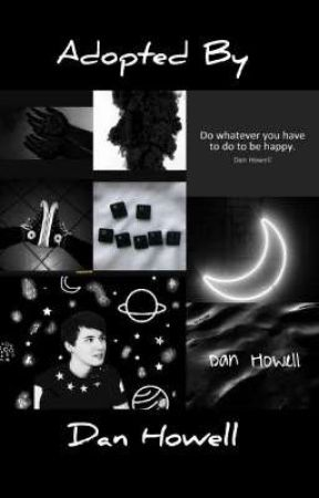 Saved || Adopted By Dan Howell  by BitchyUnicorn46